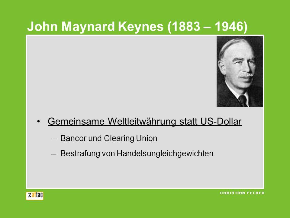 Gemeinsame Weltleitwährung statt US-Dollar –Bancor und Clearing Union –Bestrafung von Handelsungleichgewichten John Maynard Keynes (1883 – 1946)