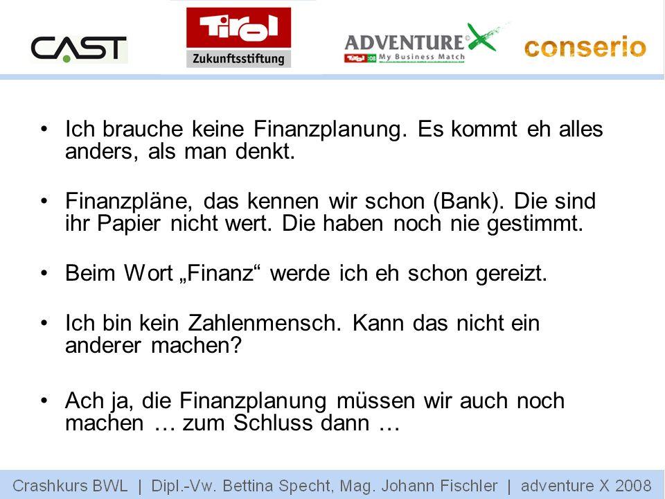 Ich brauche keine Finanzplanung. Es kommt eh alles anders, als man denkt. Finanzpläne, das kennen wir schon (Bank). Die sind ihr Papier nicht wert. Di
