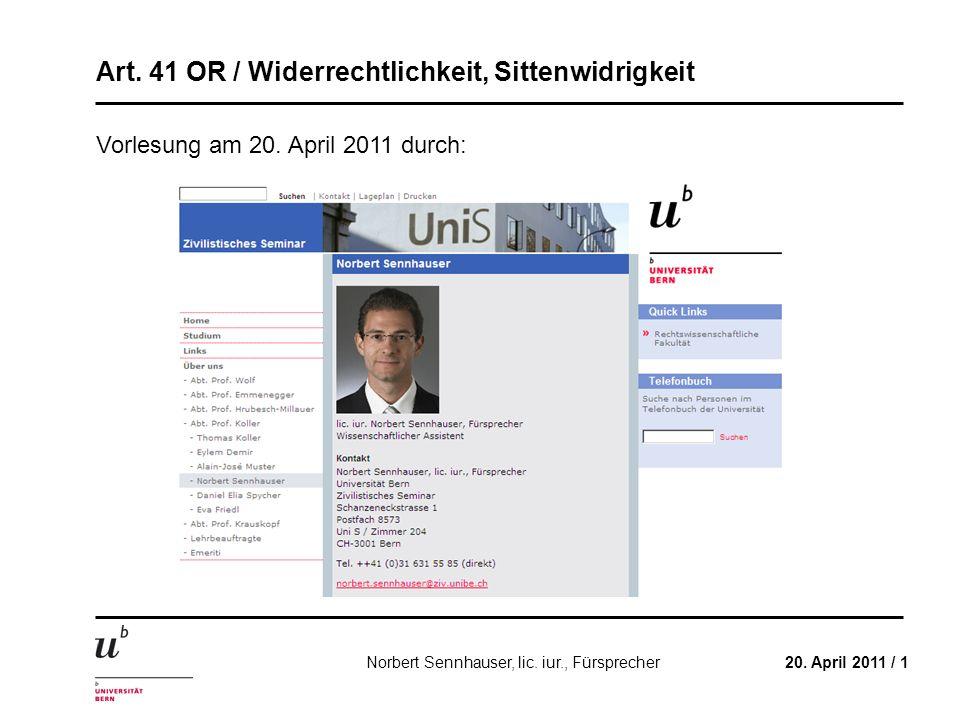 Art. 41 OR / Widerrechtlichkeit, Sittenwidrigkeit 20. April 2011 / 1Norbert Sennhauser, lic. iur., Fürsprecher Vorlesung am 20. April 2011 durch: