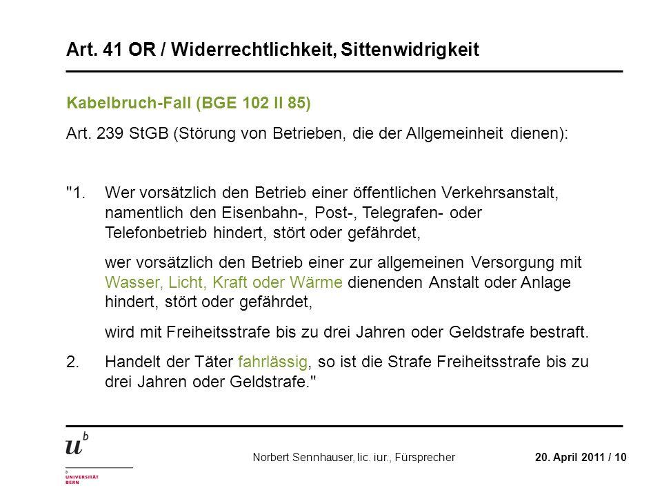 Art. 41 OR / Widerrechtlichkeit, Sittenwidrigkeit 20. April 2011 / 10Norbert Sennhauser, lic. iur., Fürsprecher Kabelbruch-Fall (BGE 102 II 85) Art. 2