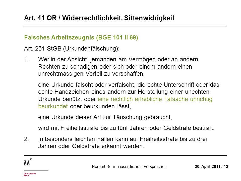 Art. 41 OR / Widerrechtlichkeit, Sittenwidrigkeit 20. April 2011 / 12Norbert Sennhauser, lic. iur., Fürsprecher Falsches Arbeitszeugnis (BGE 101 II 69