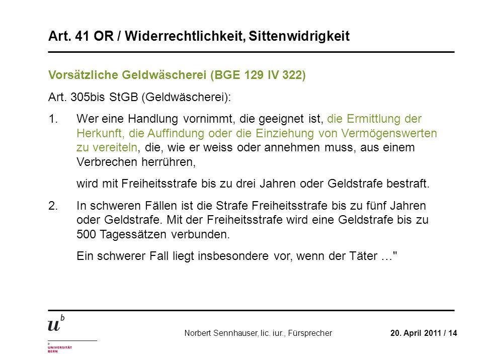 Art. 41 OR / Widerrechtlichkeit, Sittenwidrigkeit 20. April 2011 / 14Norbert Sennhauser, lic. iur., Fürsprecher Vorsätzliche Geldwäscherei (BGE 129 IV