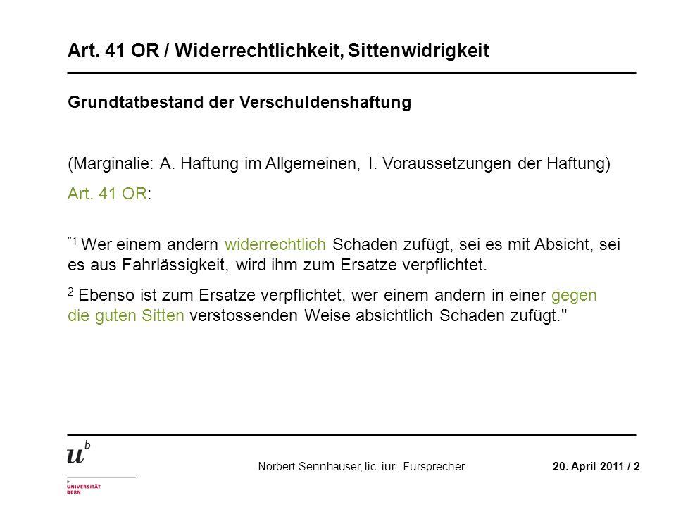 Art. 41 OR / Widerrechtlichkeit, Sittenwidrigkeit 20. April 2011 / 2Norbert Sennhauser, lic. iur., Fürsprecher Grundtatbestand der Verschuldenshaftung