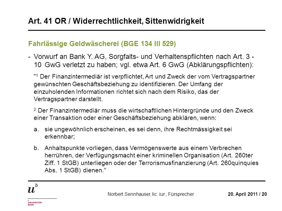 Art. 41 OR / Widerrechtlichkeit, Sittenwidrigkeit 20. April 2011 / 20Norbert Sennhauser, lic. iur., Fürsprecher Fahrlässige Geldwäscherei (BGE 134 III