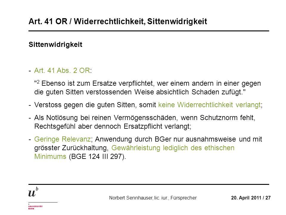 Art. 41 OR / Widerrechtlichkeit, Sittenwidrigkeit 20. April 2011 / 27Norbert Sennhauser, lic. iur., Fürsprecher Sittenwidrigkeit -Art. 41 Abs. 2 OR: