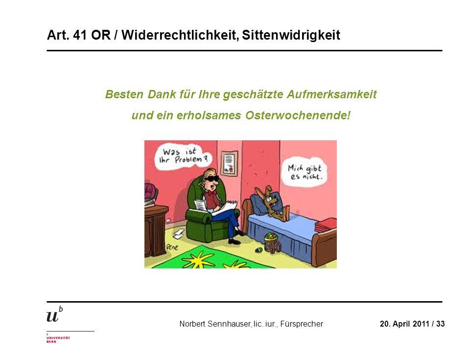 Art. 41 OR / Widerrechtlichkeit, Sittenwidrigkeit 20. April 2011 / 33Norbert Sennhauser, lic. iur., Fürsprecher Besten Dank für Ihre geschätzte Aufmer