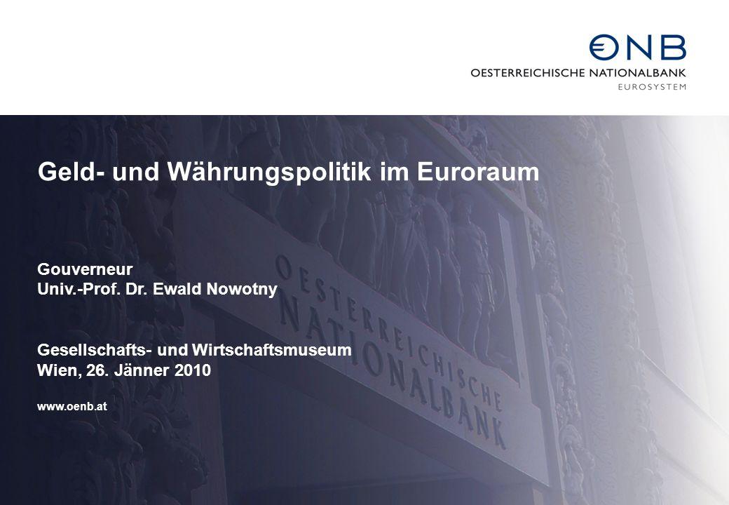 Geld- und Währungspolitik im Euroraum Gouverneur Univ.-Prof. Dr. Ewald Nowotny Gesellschafts- und Wirtschaftsmuseum Wien, 26. Jänner 2010 www.oenb.at