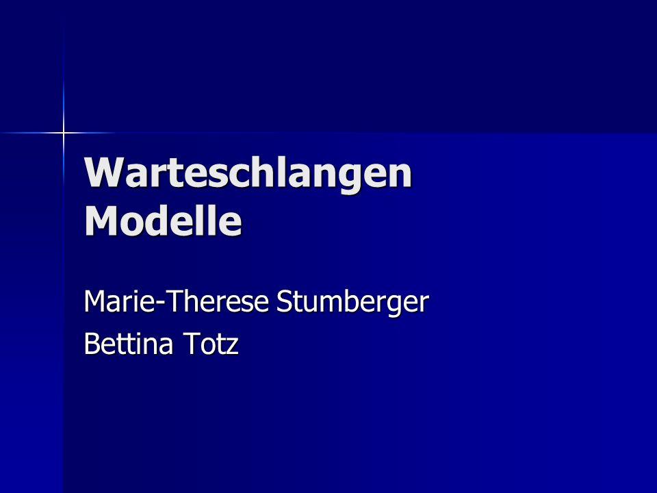 Warteschlangen Modelle Marie-Therese Stumberger Bettina Totz