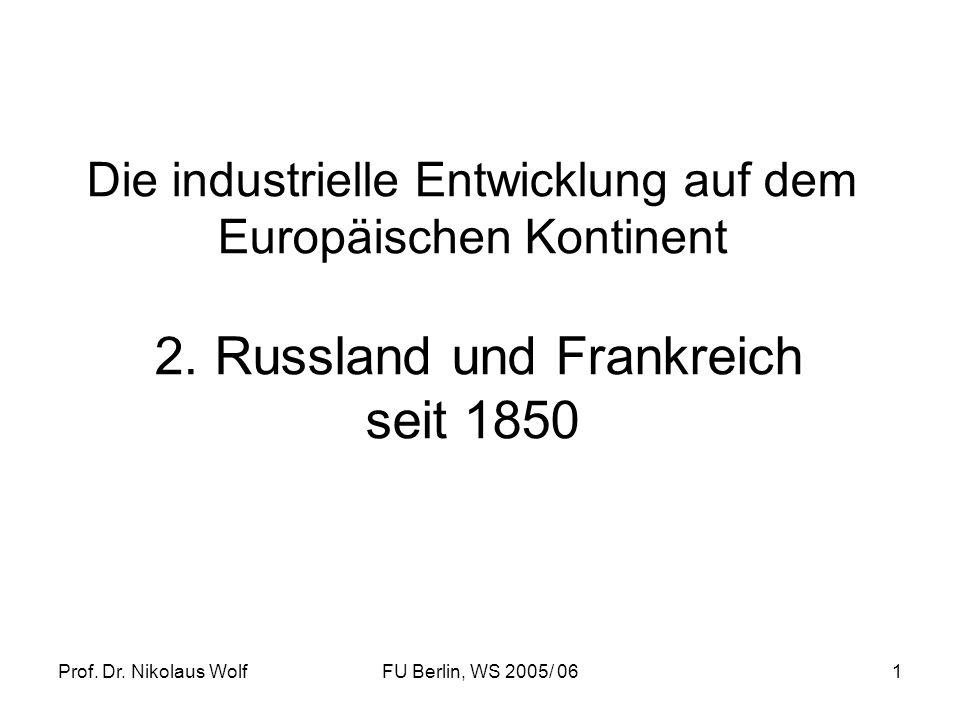 Prof. Dr. Nikolaus WolfFU Berlin, WS 2005/ 061 Die industrielle Entwicklung auf dem Europäischen Kontinent 2. Russland und Frankreich seit 1850