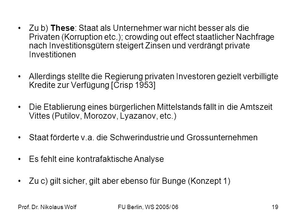 Prof. Dr. Nikolaus WolfFU Berlin, WS 2005/ 0619 Zu b) These: Staat als Unternehmer war nicht besser als die Privaten (Korruption etc.); crowding out e