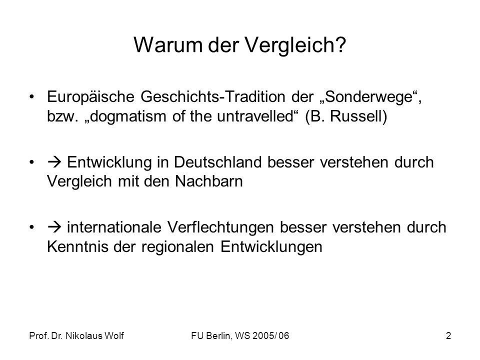 Prof. Dr. Nikolaus WolfFU Berlin, WS 2005/ 062 Warum der Vergleich? Europäische Geschichts-Tradition der Sonderwege, bzw. dogmatism of the untravelled