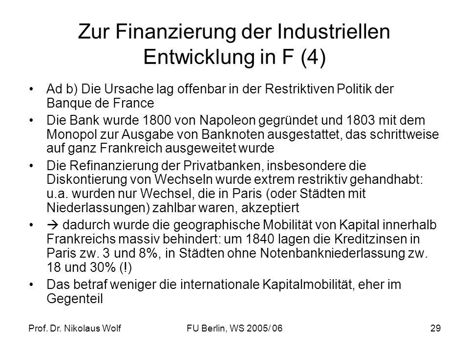 Prof. Dr. Nikolaus WolfFU Berlin, WS 2005/ 0629 Zur Finanzierung der Industriellen Entwicklung in F (4) Ad b) Die Ursache lag offenbar in der Restrikt