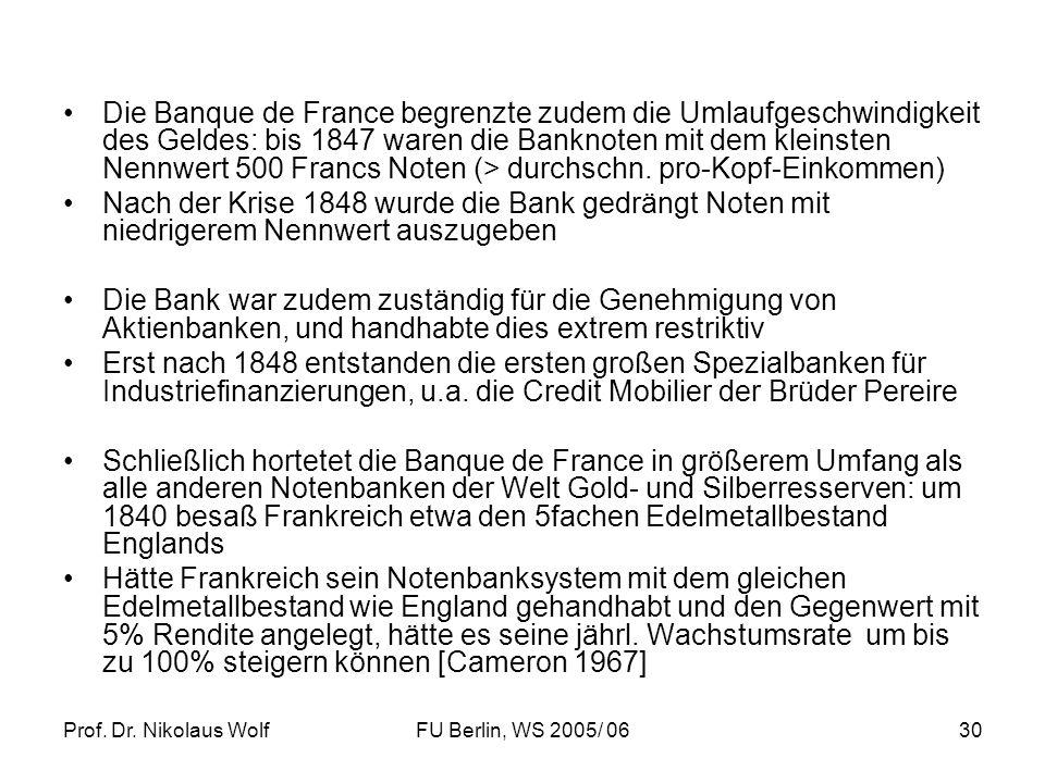 Prof. Dr. Nikolaus WolfFU Berlin, WS 2005/ 0630 Die Banque de France begrenzte zudem die Umlaufgeschwindigkeit des Geldes: bis 1847 waren die Banknote