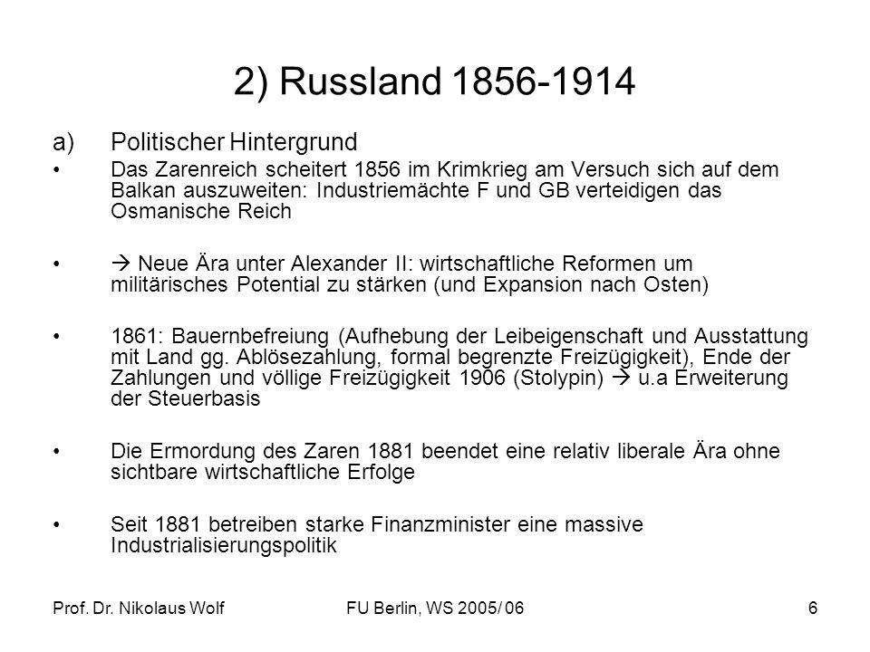 Prof. Dr. Nikolaus WolfFU Berlin, WS 2005/ 066 2) Russland 1856-1914 a)Politischer Hintergrund Das Zarenreich scheitert 1856 im Krimkrieg am Versuch s