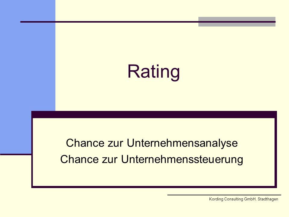 Rating Chance zur Unternehmensanalyse Chance zur Unternehmenssteuerung Kording Consulting GmbH, Stadthagen
