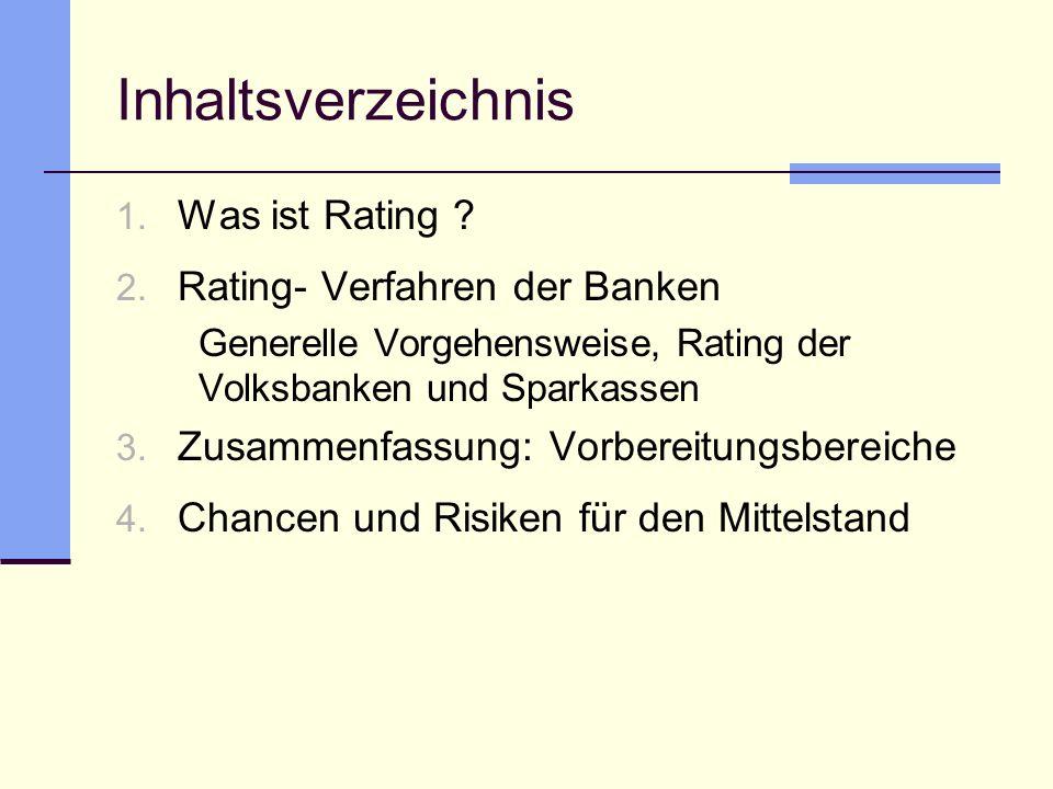 Inhaltsverzeichnis 1. Was ist Rating ? 2. Rating- Verfahren der Banken Generelle Vorgehensweise, Rating der Volksbanken und Sparkassen 3. Zusammenfass