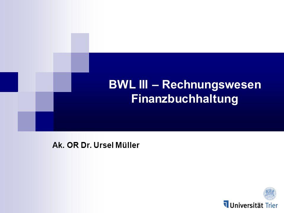 BWL III – Rechnungswesen Finanzbuchhaltung Ak. OR Dr. Ursel Müller