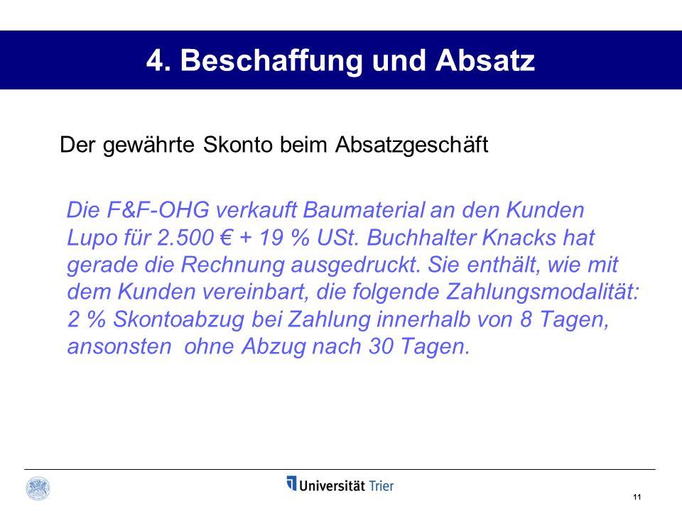 11 Der gewährte Skonto beim Absatzgeschäft Die F&F-OHG verkauft Baumaterial an den Kunden Lupo für 2.500 + 19 % USt.