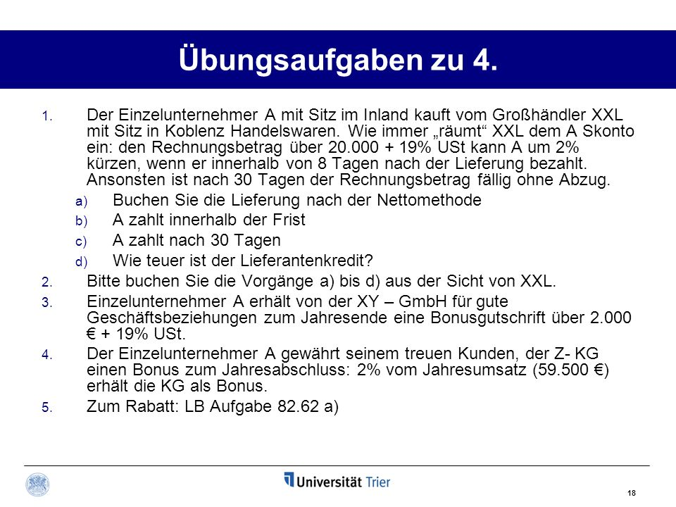 18 Übungsaufgaben zu 4. 1. Der Einzelunternehmer A mit Sitz im Inland kauft vom Großhändler XXL mit Sitz in Koblenz Handelswaren. Wie immer räumt XXL