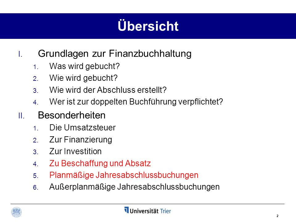2 Übersicht I. Grundlagen zur Finanzbuchhaltung 1. Was wird gebucht? 2. Wie wird gebucht? 3. Wie wird der Abschluss erstellt? 4. Wer ist zur doppelten