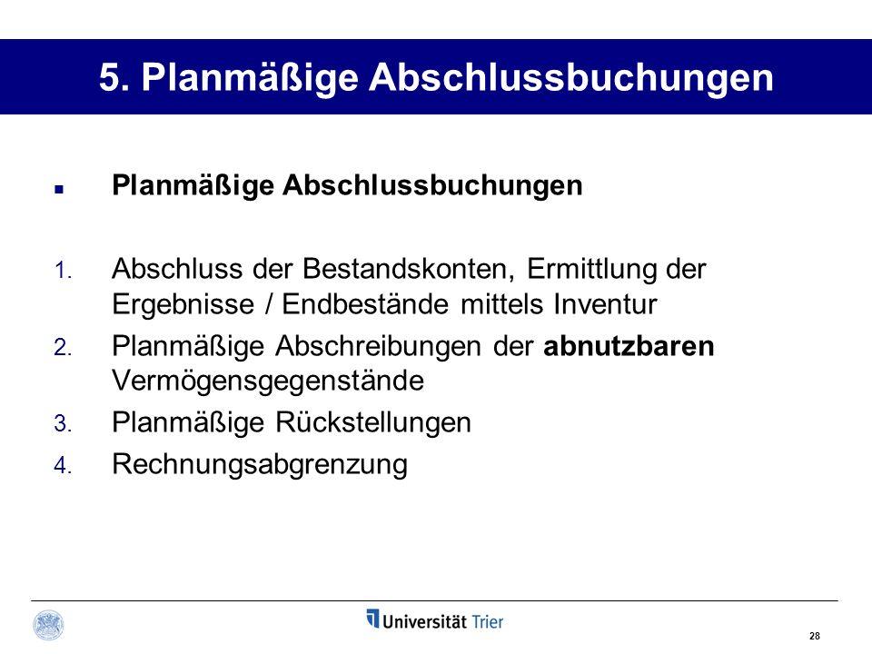 28 5. Planmäßige Abschlussbuchungen Planmäßige Abschlussbuchungen 1. Abschluss der Bestandskonten, Ermittlung der Ergebnisse / Endbestände mittels Inv