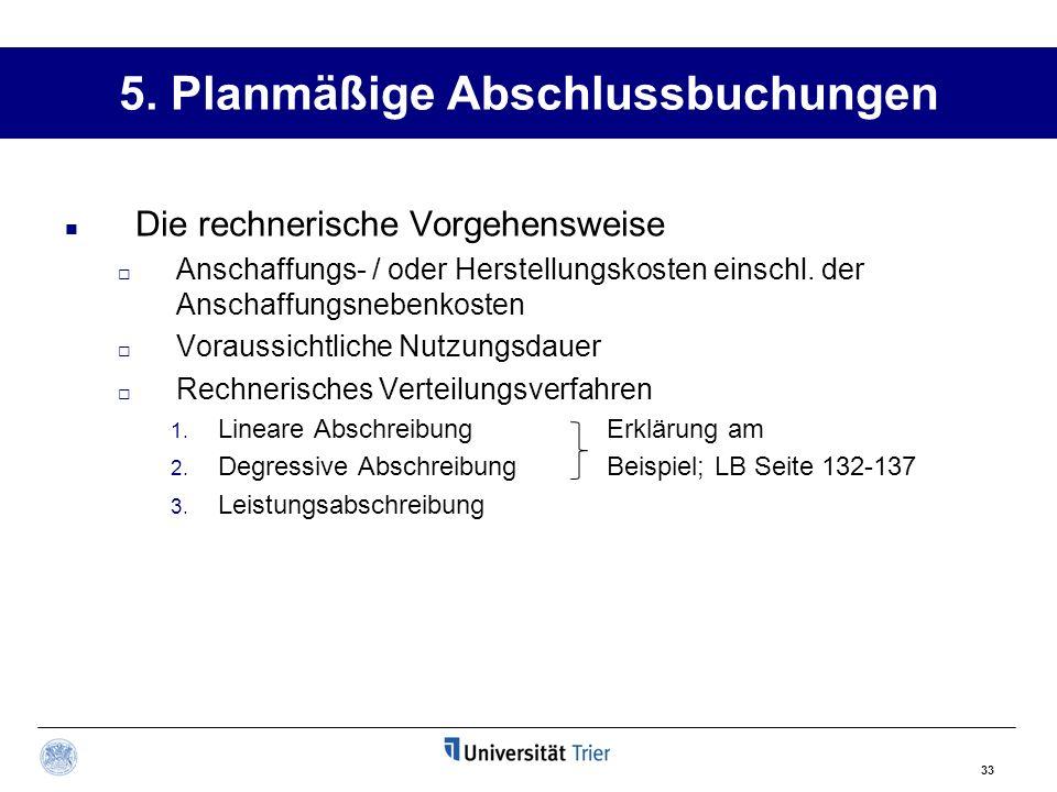 33 5. Planmäßige Abschlussbuchungen Die rechnerische Vorgehensweise Anschaffungs- / oder Herstellungskosten einschl. der Anschaffungsnebenkosten Vorau