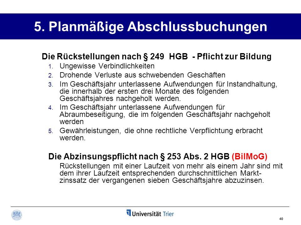 40 5. Planmäßige Abschlussbuchungen Die Rückstellungen nach § 249 HGB - Pflicht zur Bildung 1. Ungewisse Verbindlichkeiten 2. Drohende Verluste aus sc