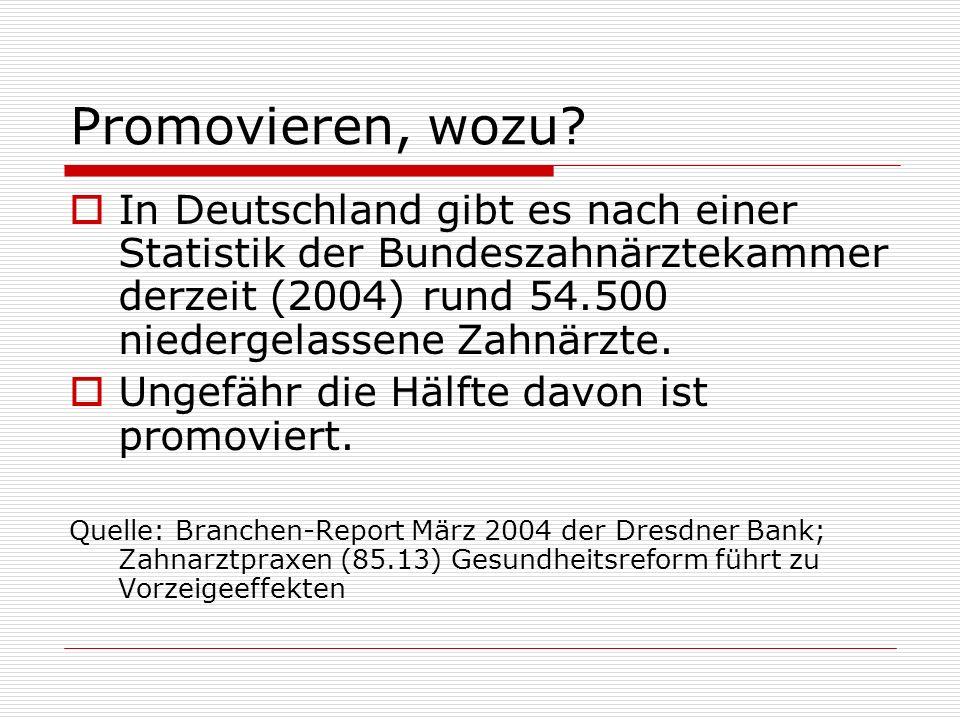 Promovieren, wozu? In Deutschland gibt es nach einer Statistik der Bundeszahnärztekammer derzeit (2004) rund 54.500 niedergelassene Zahnärzte. Ungefäh