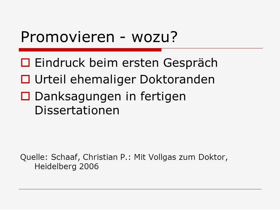 Promovieren - wozu? Eindruck beim ersten Gespräch Urteil ehemaliger Doktoranden Danksagungen in fertigen Dissertationen Quelle: Schaaf, Christian P.: