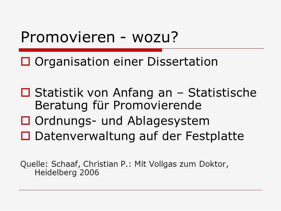 Promovieren - wozu? Organisation einer Dissertation Statistik von Anfang an – Statistische Beratung für Promovierende Ordnungs- und Ablagesystem Daten