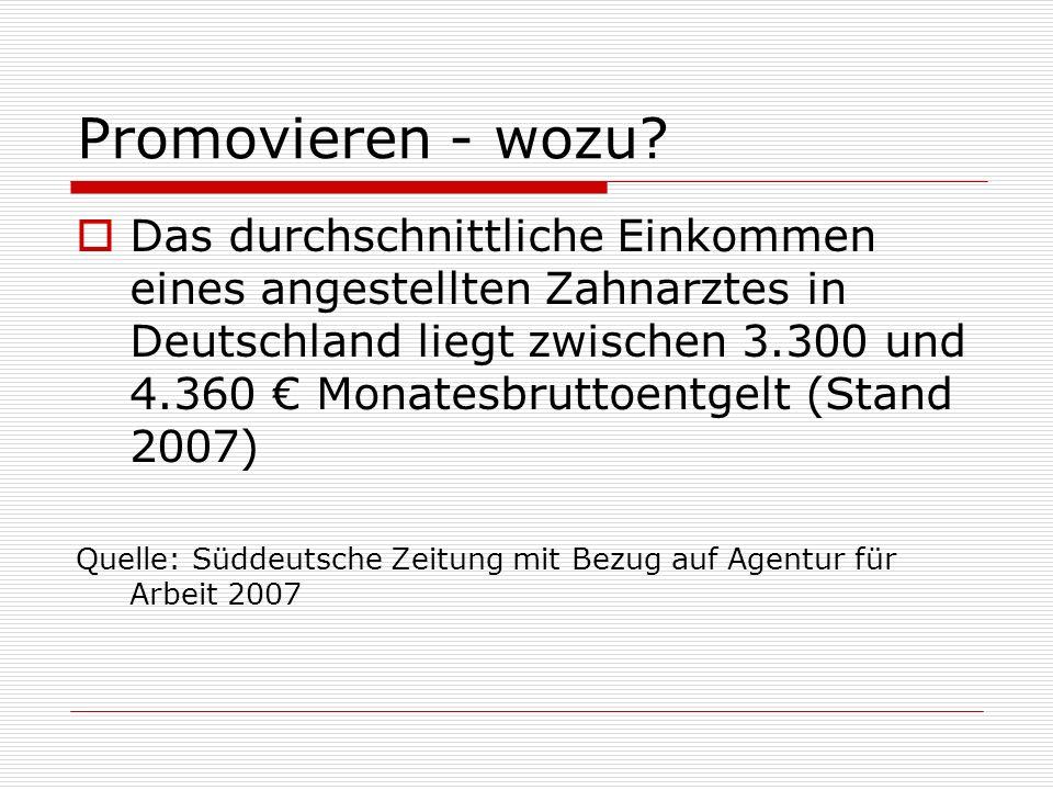 Promovieren - wozu? Das durchschnittliche Einkommen eines angestellten Zahnarztes in Deutschland liegt zwischen 3.300 und 4.360 Monatesbruttoentgelt (
