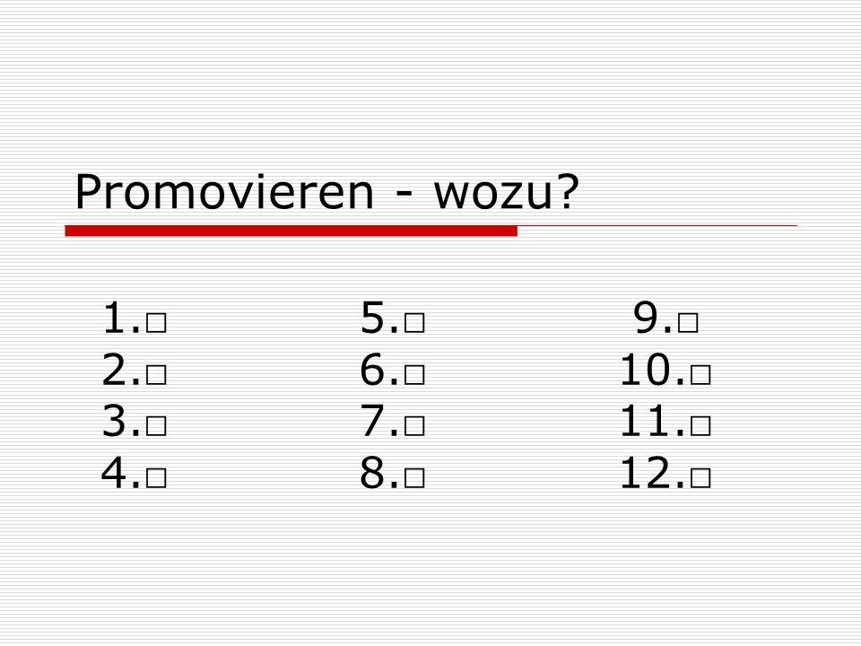 Promovieren - wozu? 1.5. 9. 2.6.10. 3.7.11. 4.8.12.