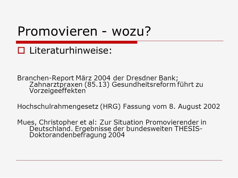 Promovieren - wozu? Literaturhinweise: Branchen-Report März 2004 der Dresdner Bank; Zahnarztpraxen (85.13) Gesundheitsreform führt zu Vorzeigeeffekten