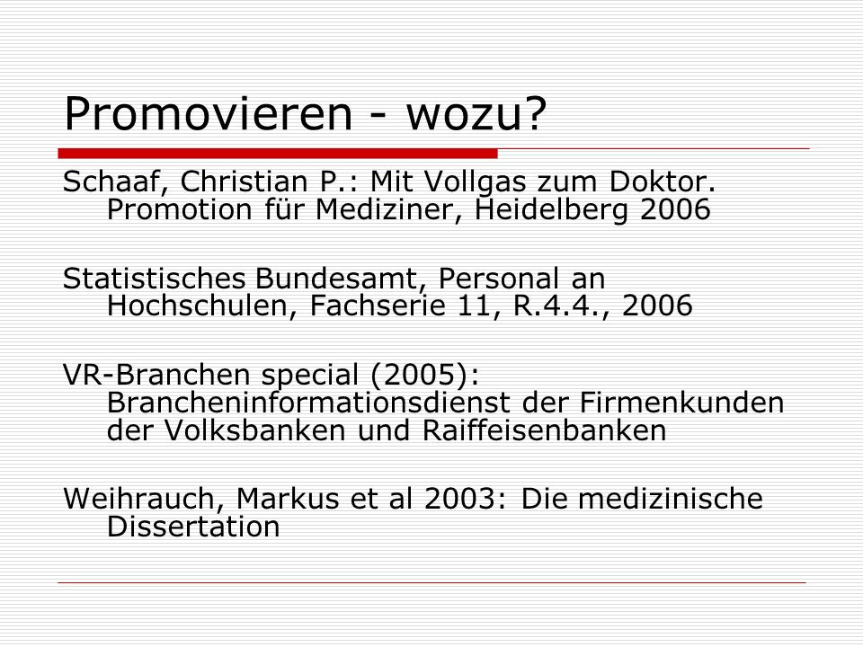 Promovieren - wozu? Schaaf, Christian P.: Mit Vollgas zum Doktor. Promotion für Mediziner, Heidelberg 2006 Statistisches Bundesamt, Personal an Hochsc