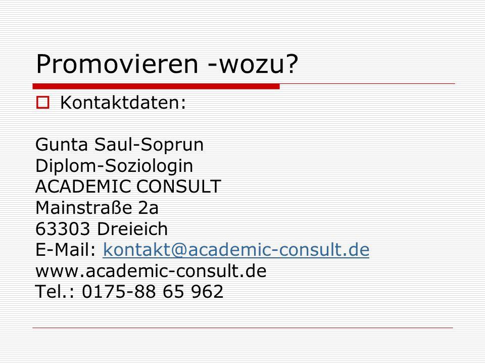 Promovieren -wozu? Kontaktdaten: Gunta Saul-Soprun Diplom-Soziologin ACADEMIC CONSULT Mainstraße 2a 63303 Dreieich E-Mail: kontakt@academic-consult.de