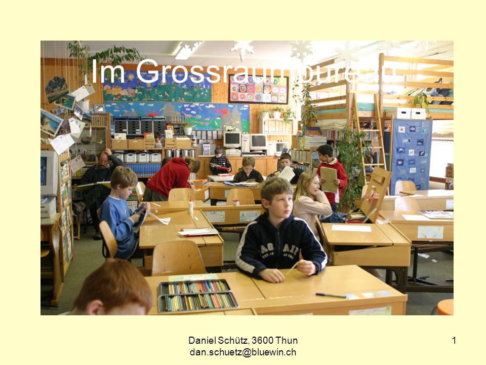Daniel Schütz, 3600 Thun dan.schuetz@bluewin.ch 1 Im Grossraumbureau