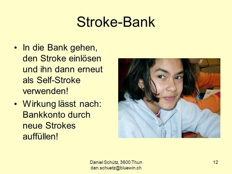 Daniel Schütz, 3600 Thun dan.schuetz@bluewin.ch 12 Stroke-Bank In die Bank gehen, den Stroke einlösen und ihn dann erneut als Self-Stroke verwenden.