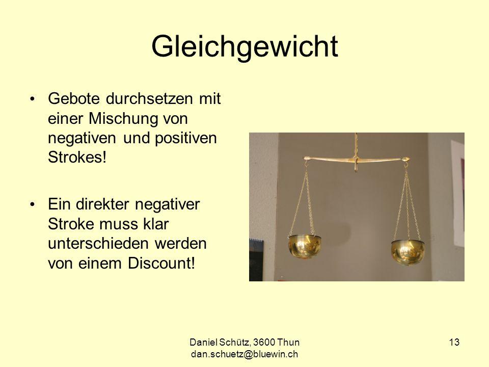 Daniel Schütz, 3600 Thun dan.schuetz@bluewin.ch 13 Gleichgewicht Gebote durchsetzen mit einer Mischung von negativen und positiven Strokes.