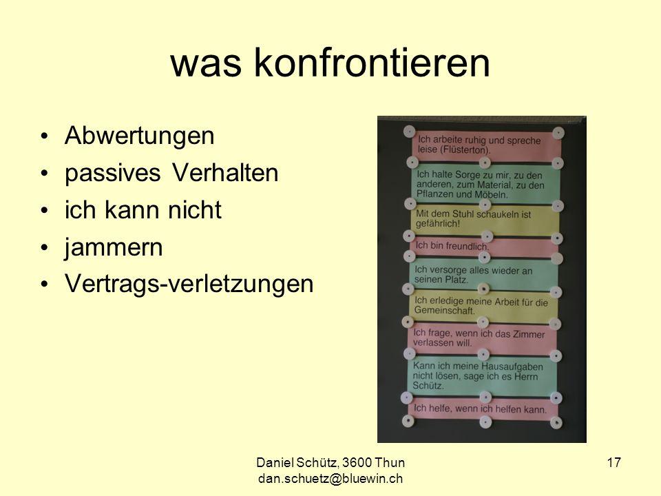 Daniel Schütz, 3600 Thun dan.schuetz@bluewin.ch 17 was konfrontieren Abwertungen passives Verhalten ich kann nicht jammern Vertrags-verletzungen