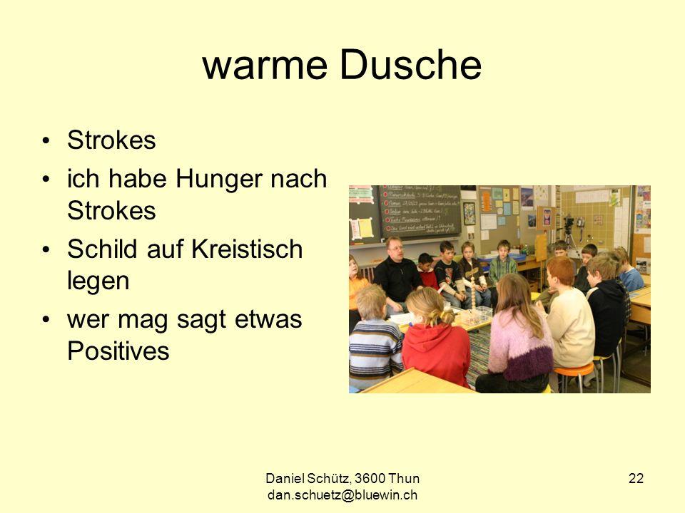 Daniel Schütz, 3600 Thun dan.schuetz@bluewin.ch 22 warme Dusche Strokes ich habe Hunger nach Strokes Schild auf Kreistisch legen wer mag sagt etwas Positives