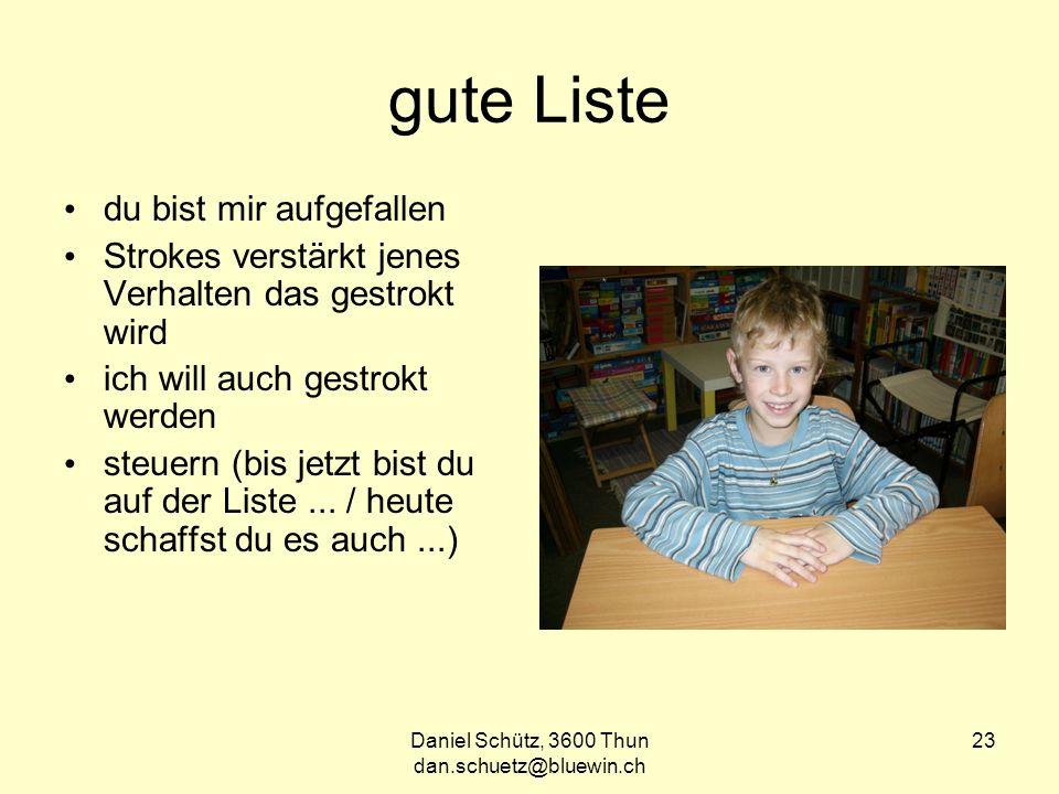 Daniel Schütz, 3600 Thun dan.schuetz@bluewin.ch 23 gute Liste du bist mir aufgefallen Strokes verstärkt jenes Verhalten das gestrokt wird ich will auch gestrokt werden steuern (bis jetzt bist du auf der Liste...