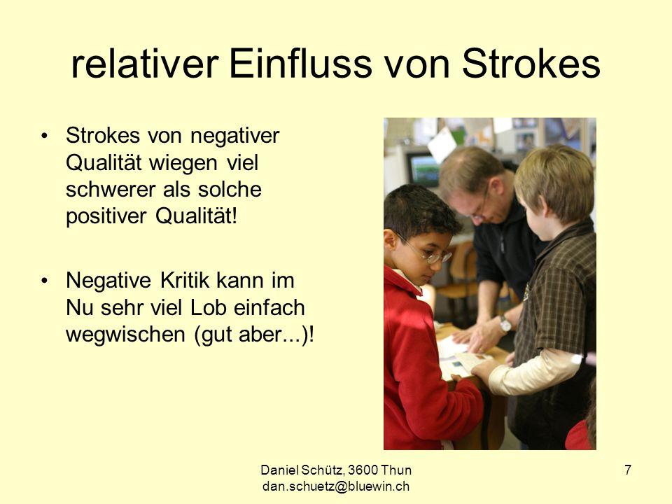 Daniel Schütz, 3600 Thun dan.schuetz@bluewin.ch 7 relativer Einfluss von Strokes Strokes von negativer Qualität wiegen viel schwerer als solche positiver Qualität.