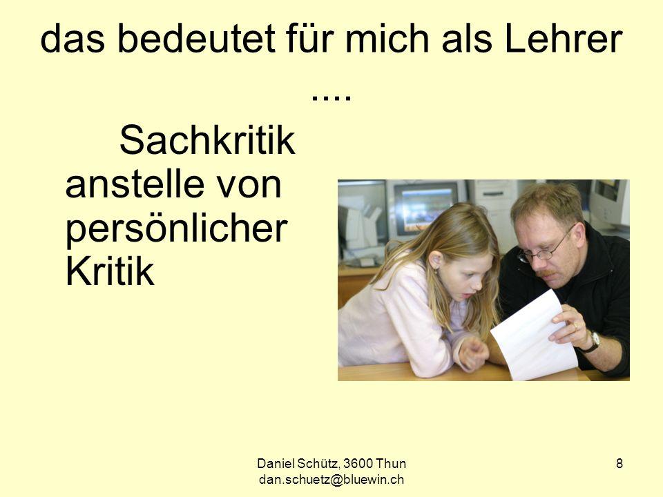 Daniel Schütz, 3600 Thun dan.schuetz@bluewin.ch 8 das bedeutet für mich als Lehrer....