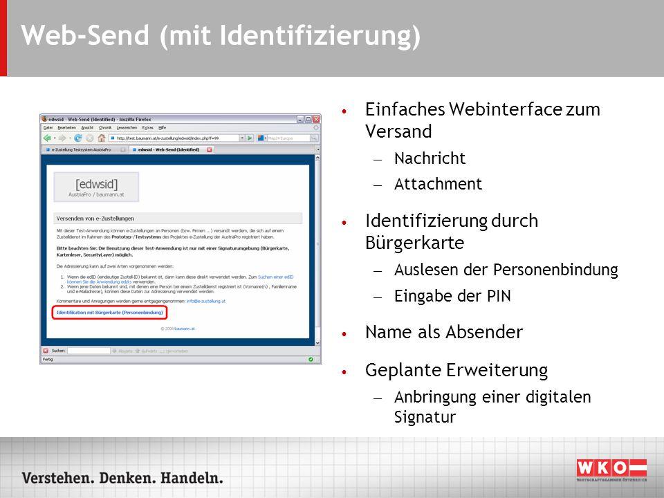 Web-Send (mit Identifizierung) Einfaches Webinterface zum Versand – Nachricht – Attachment Identifizierung durch Bürgerkarte – Auslesen der Personenbindung – Eingabe der PIN Name als Absender Geplante Erweiterung – Anbringung einer digitalen Signatur