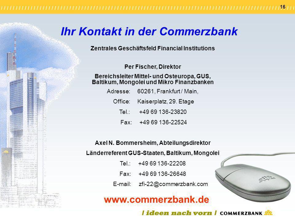 16 Ihr Kontakt in der Commerzbank www.commerzbank.de Zentrales Geschäftsfeld Financial Institutions Per Fischer, Direktor Bereichsleiter Mittel- und O