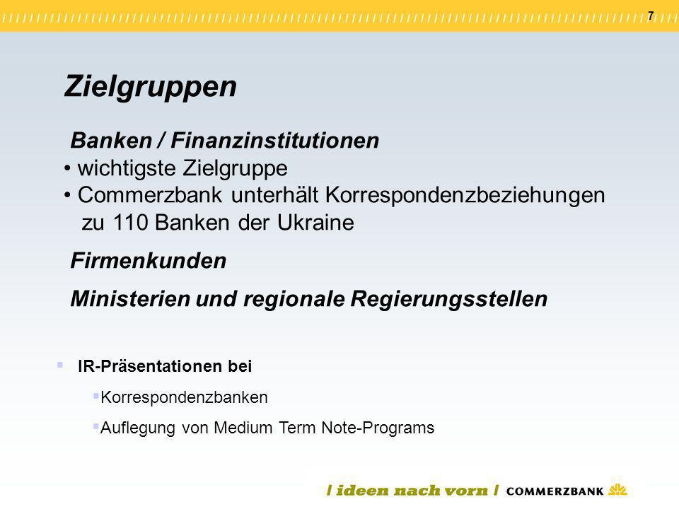 7 IR-Präsentationen bei Korrespondenzbanken Auflegung von Medium Term Note-Programs Zielgruppen Banken / Finanzinstitutionen wichtigste Zielgruppe Com