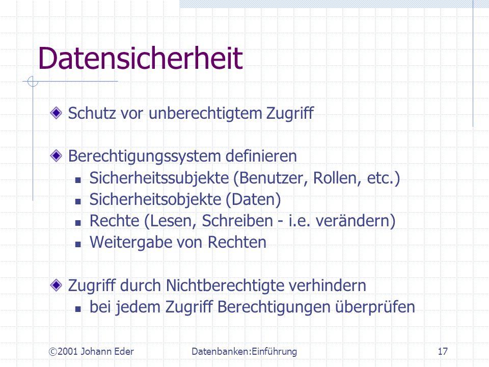 ©2001 Johann EderDatenbanken:Einführung17 Datensicherheit Schutz vor unberechtigtem Zugriff Berechtigungssystem definieren Sicherheitssubjekte (Benutz