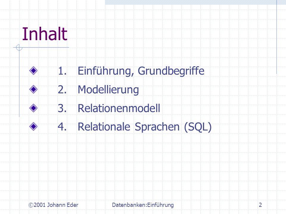 ©2001 Johann EderDatenbanken:Einführung2 Inhalt 1. Einführung, Grundbegriffe 2. Modellierung 3. Relationenmodell 4. Relationale Sprachen (SQL)