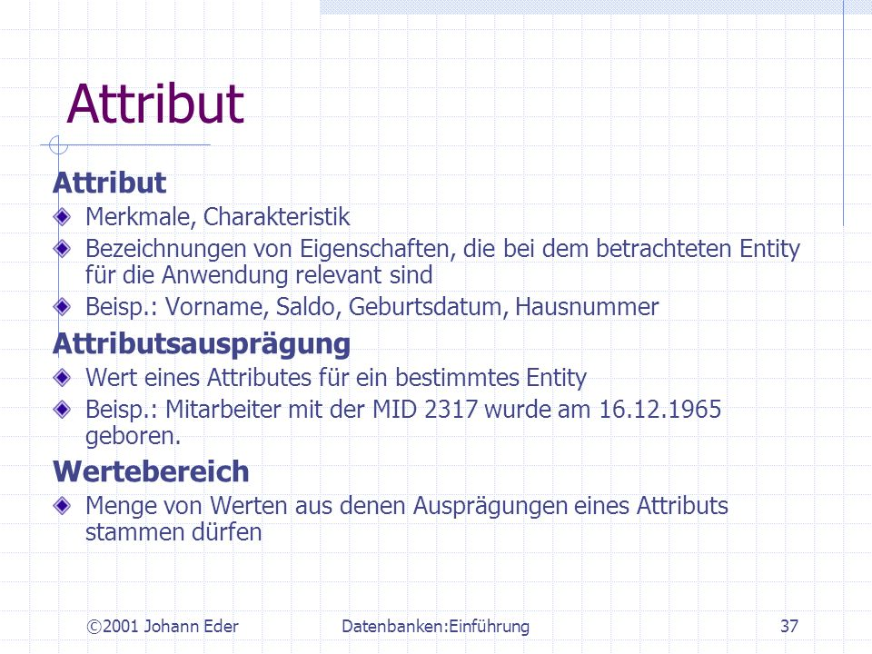 ©2001 Johann EderDatenbanken:Einführung37 Attribut Merkmale, Charakteristik Bezeichnungen von Eigenschaften, die bei dem betrachteten Entity für die A