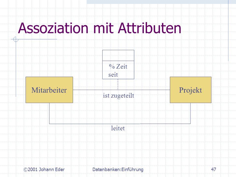 ©2001 Johann EderDatenbanken:Einführung47 Assoziation mit Attributen MitarbeiterProjekt % Zeit seit leitet ist zugeteilt